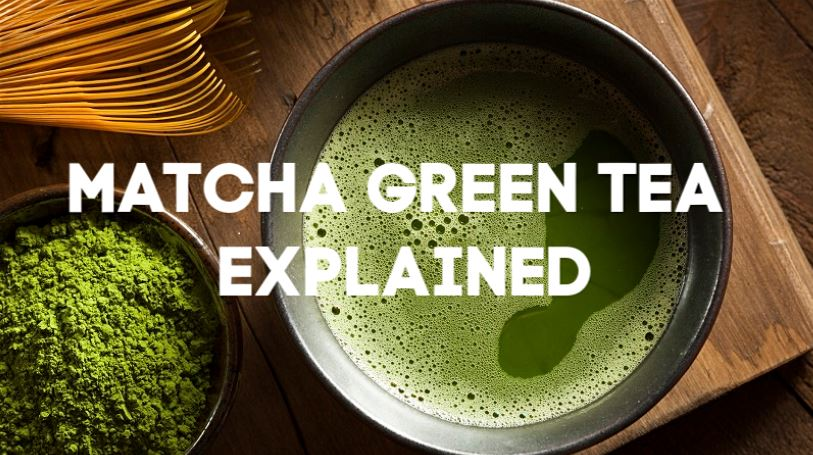 matcha green tea explained