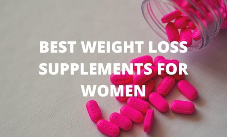 Photo of Best Weight Loss Supplements For Women in 2021